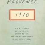 Recently Read: Provence, 1970: M.F.K. Fisher, Julia Child, James Beard, and the Reinvention of American Taste